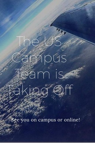 The US Campus Team is Taking Off See you on campus or online!