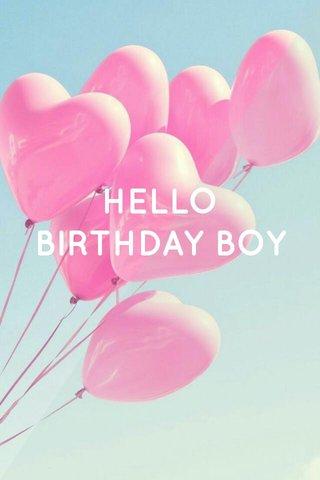 HELLO BIRTHDAY BOY
