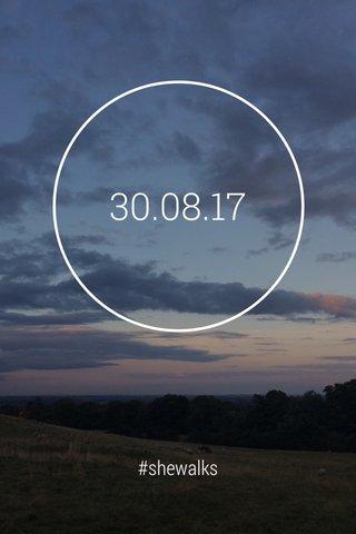 30.08.17 #shewalks