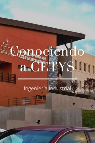 Conociendo a CETYS Ingeniería Industrial