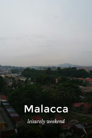 Malacca leisurely weekend