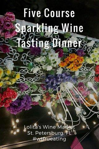 Five Course Sparkling Wine Tasting Dinner Lolita's Wine Market St. Petersburg, FL #wtfrueating