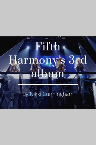 Fifth Harmony's 3rd album By Nikki Cunningham