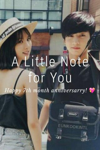 A Little Note for You Happy 7th month anniversarry! 💖