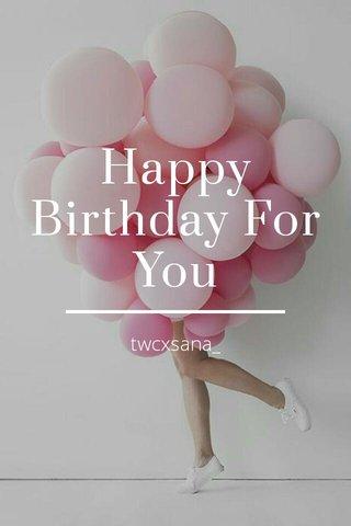 Happy Birthday For You twcxsana_
