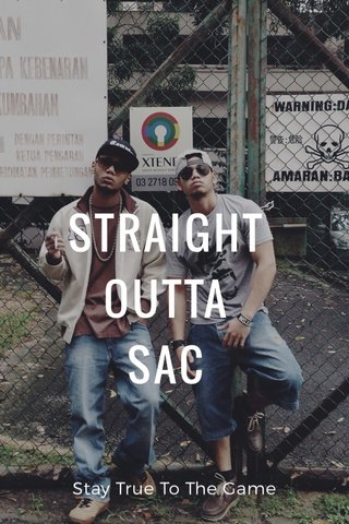 STRAIGHT OUTTA SAC Stay True To The Game