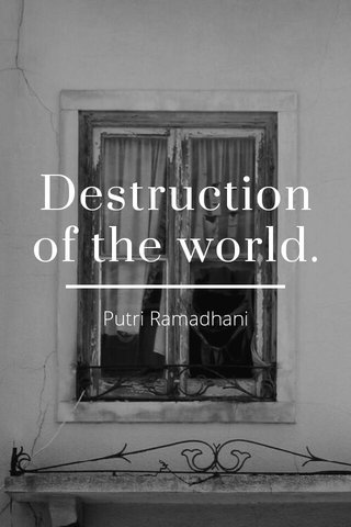 Destruction of the world. Putri Ramadhani