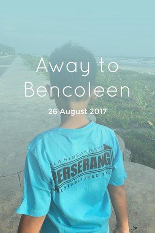 Away to Bencoleen 26 August 2017