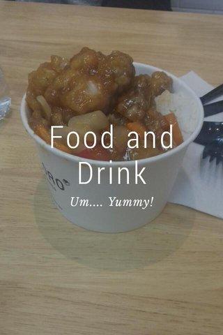 Food and Drink Um.... Yummy!