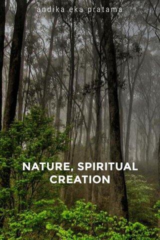 NATURE, SPIRITUAL CREATION andika eka pratama