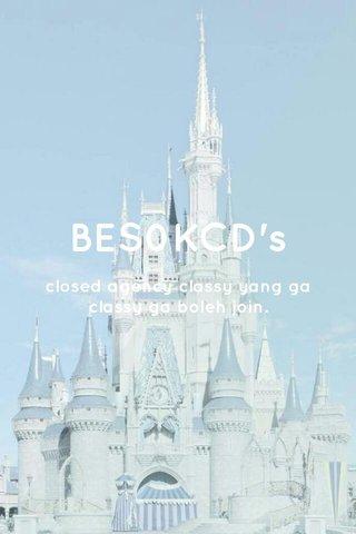 BES0KCD's closed agency classy yang ga classy ga boleh join.