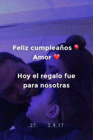 Feliz cumpleaños 🎈 Amor ❤️ Hoy el regalo fue para nosotras ,27. 2.9.17