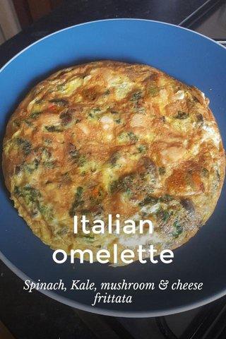 Italian omelette Spinach, Kale, mushroom & cheese frittata