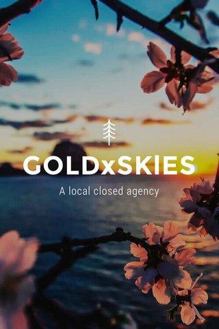 GOLDxSKlES A local closed agency