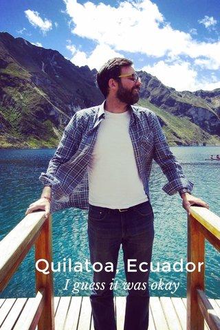 Quilatoa, Ecuador I guess it was okay