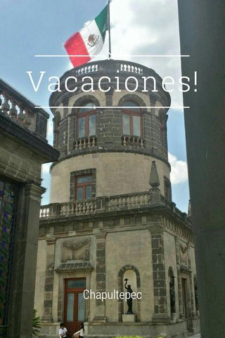 Vacaciones! Chapultepec