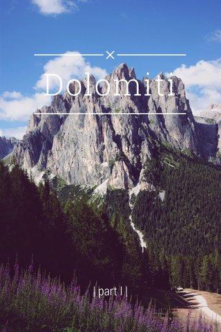 Dolomiti | part I |
