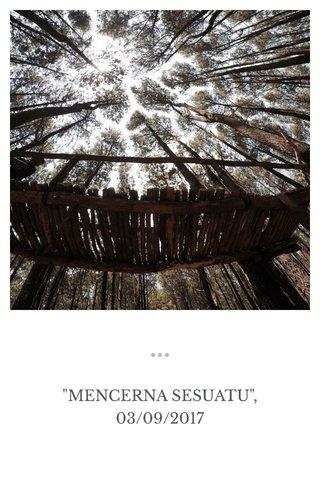 """""""MENCERNA SESUATU"""", 03/09/2017"""