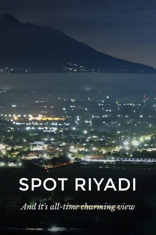 SPOT RIYADI And it's all-time charming view