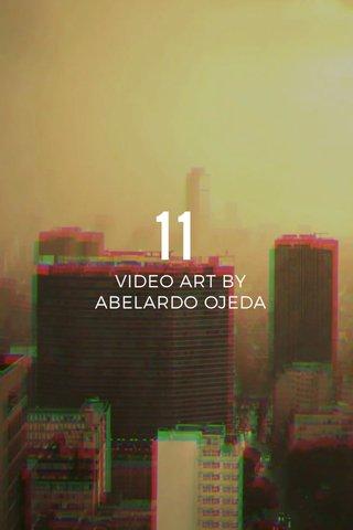 11 VIDEO ART BY ABELARDO OJEDA