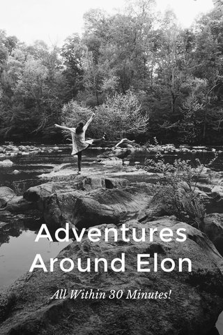 Adventures Around Elon All Within 30 Minutes!