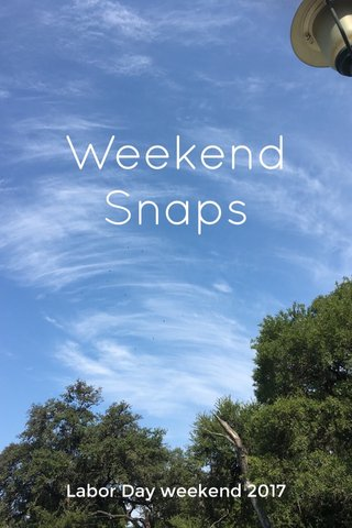 Weekend Snaps Labor Day weekend 2017
