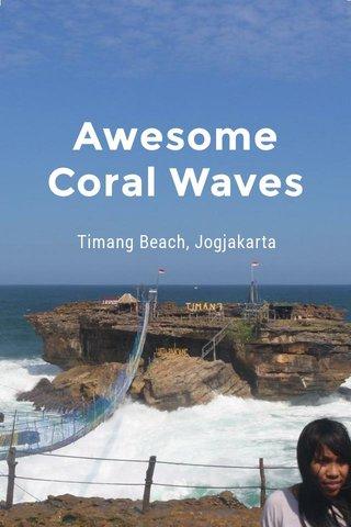 Awesome Coral Waves Timang Beach, Jogjakarta