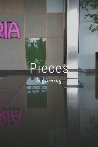 Pieces beginning