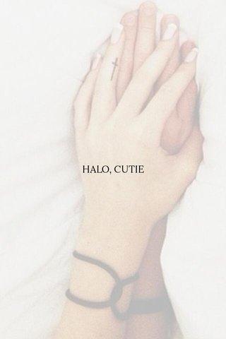 HALO, CUTIE