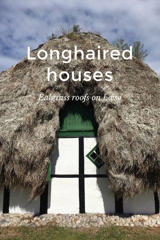 Longhaired houses Ealgrass roofs on Læsø