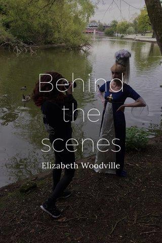 Behind the scenes Elizabeth Woodville