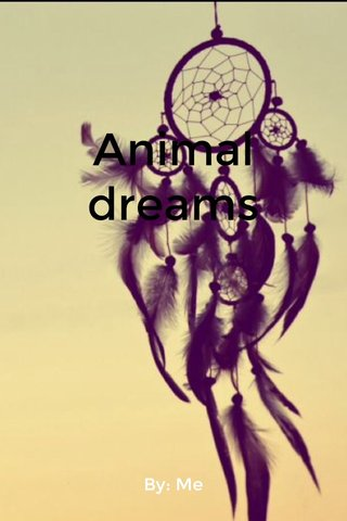 Animal dreams By: Me