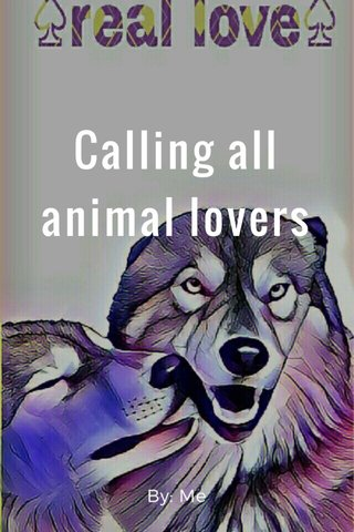 Calling all animal lovers By: Me