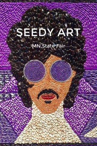 SEEDY ART MN State Fair