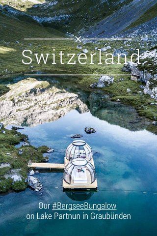 Switzerland Our #BergseeBungalow on Lake Partnun in Graubünden