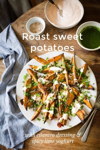 Roast sweet potatoes with cilantro dressing & spicy lime yoghurt