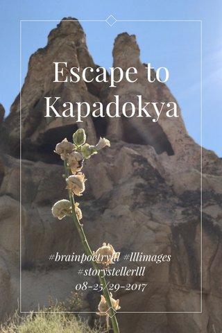 Escape to Kapadokya #brainpoetrylll #lllimages #storystellerlll 08-25/29-2017
