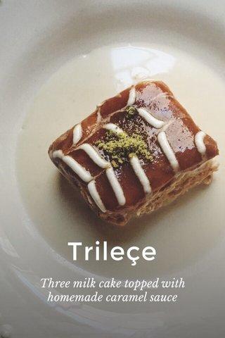 Trileçe Three milk cake topped with homemade caramel sauce