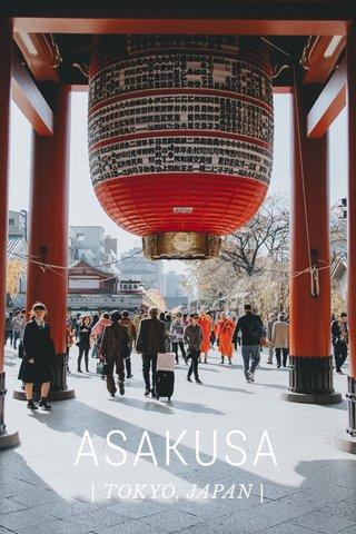 ASAKUSA | TOKYO, JAPAN |