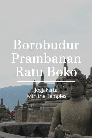 Borobudur Prambanan Ratu Boko Jogjakarta with the Temples