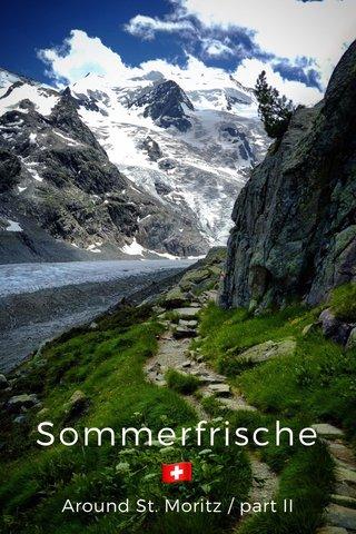 Sommerfrische 🇨🇭 Around St. Moritz / part II