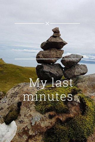 My last minutes..