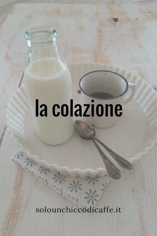 la colazione solounchiccodicaffe.it