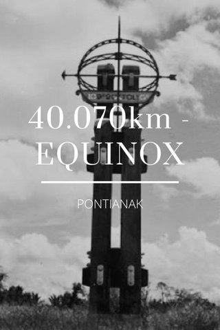 40.070km - EQUINOX PONTIANAK
