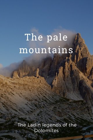 The pale mountains The Ladin legends of the Dolomites
