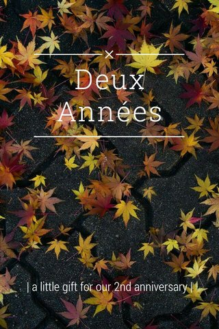 Deux Années | a little gift for our 2nd anniversary |