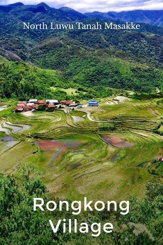 Rongkong Village North Luwu Tanah Masakke