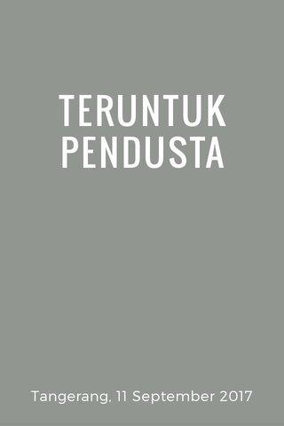 TERUNTUK PENDUSTA Tangerang, 11 September 2017