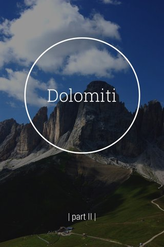 Dolomiti | part II |