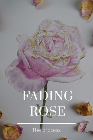 FADING ROSE The process